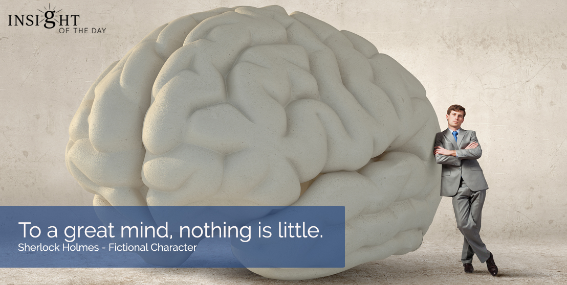 To a great mind, nothing is little. Sherlock Holmes - Fictional Character