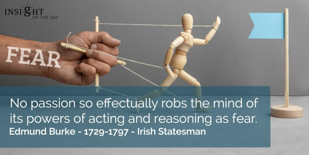 No passion so effectually robs the mind of its powers of acting and reasoning as fear.