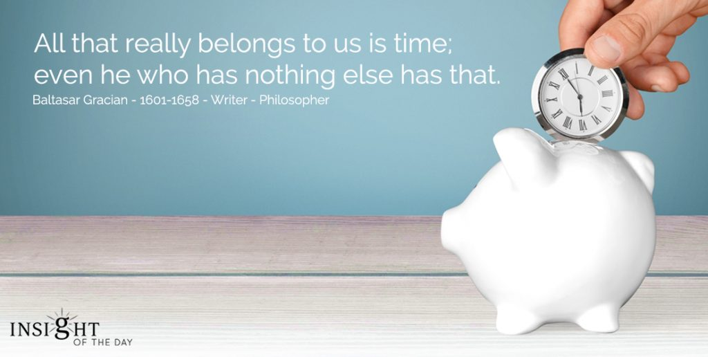 All that really belongs to us is time; even he who has nothing else has that. Baltasar Gracian - 1601-1658 - Writer - Philosopher For your Psychic readings & Psychic Distance Healing visit the store.
