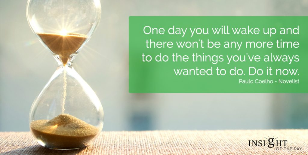 One day you will wake up and there won't be any more time to do the things you've always wanted to do. Do it now. Paulo Coelho - Novelist